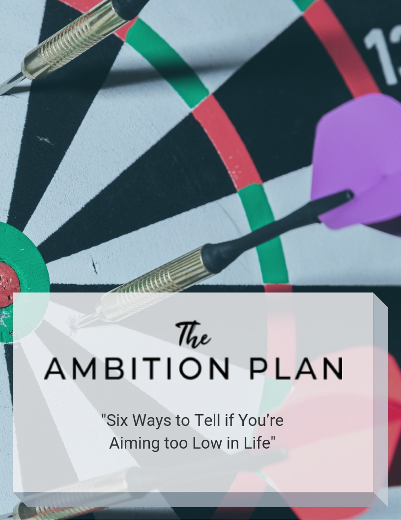 the-ambition-plan-six-ways-to-tell-if-you're-aiming-too-low-in-life
