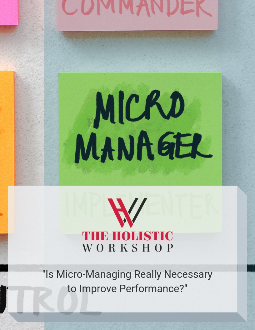 the-holistic-workshop-is-micro-managing-really-necessary-to-improve-performance