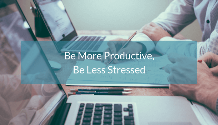 be-more-productive-be-less-stressed